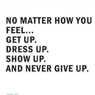 No Matter How you Feel... never give up