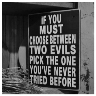 if you must pick between 2 evils