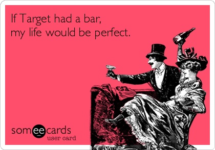 This has nothing to do with anything except that I think it's hilarious. Although... if Target had a bar... that would really be taking it to the next level.