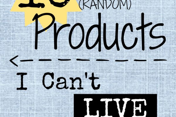 10 Random Products I Love