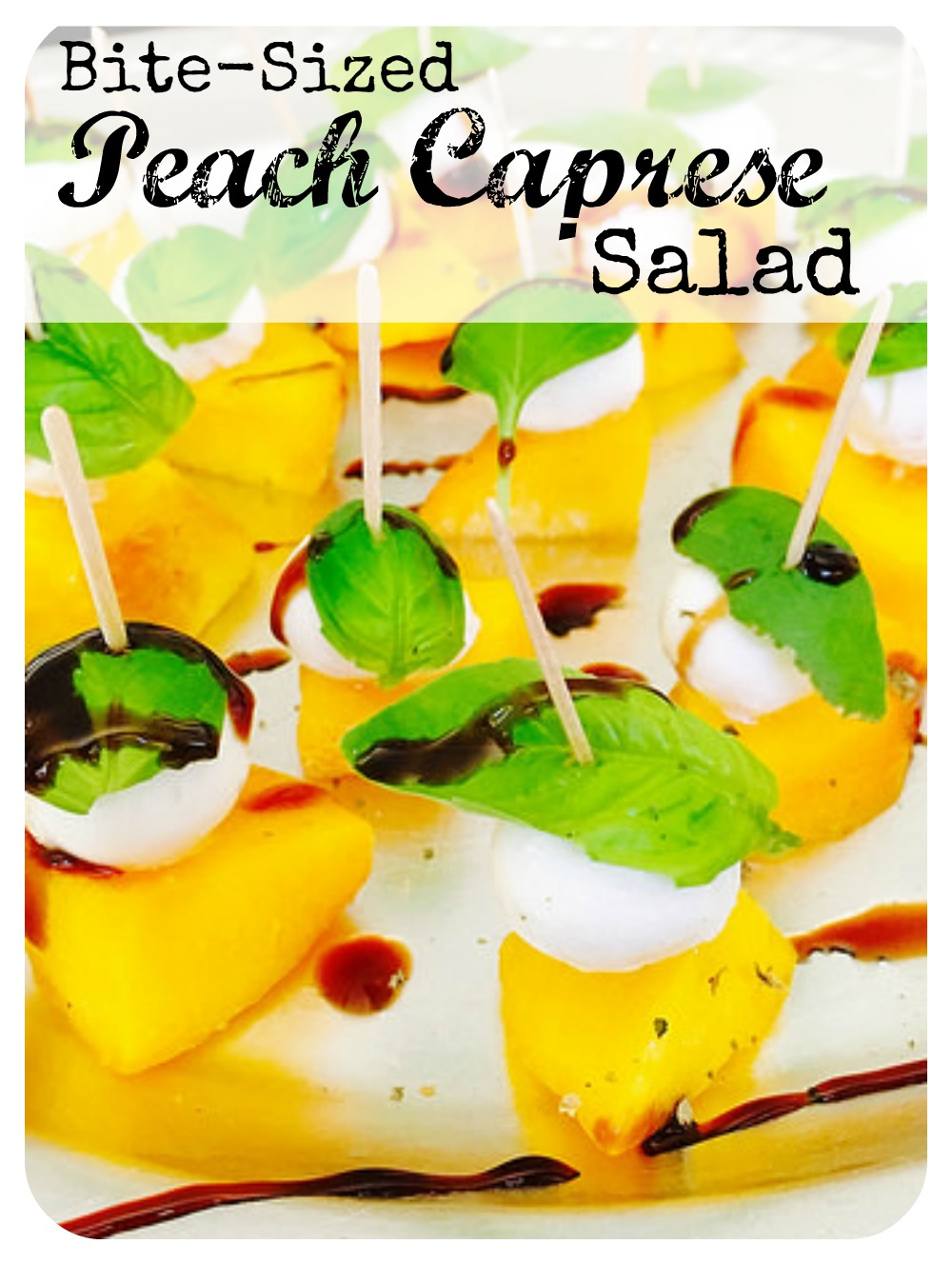 Bite-Sized Peach Caprese Salad - perfect gluten-free, Vegetarian finger food for a summer gathering!