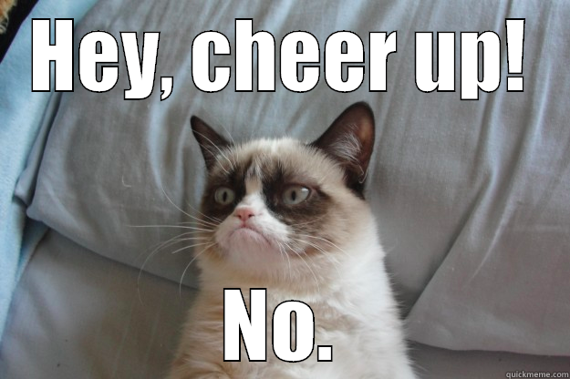Hey cheer up!