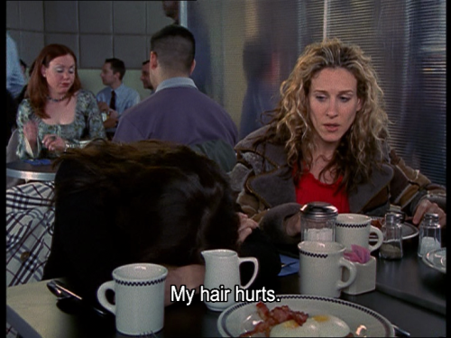 My hair hurts - SATC