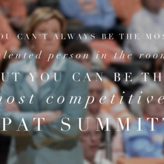 You can't alwaus be the most talented person in the room, but you can be the most competitive. Pat Summitt
