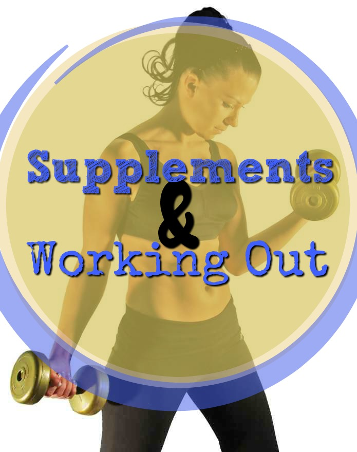 Supplements and Working Out: Do you need them? Which ones should you take?