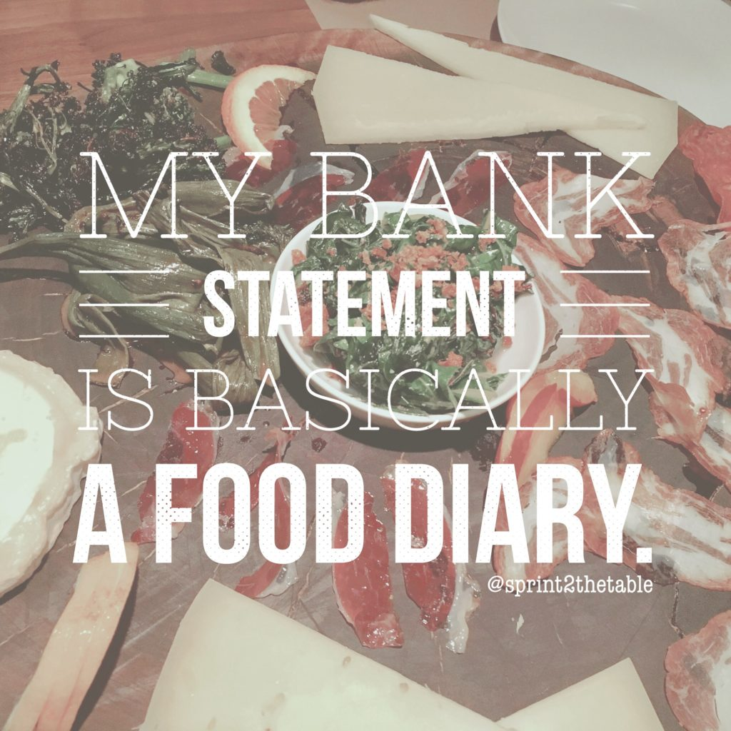 My bank statement is basically a food diary.