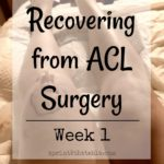 Recovering from ACL Surgery: Week 1